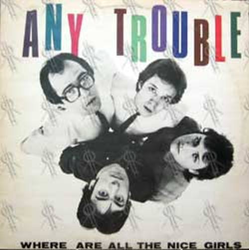ANY TROUBLE - Where Are All The Nice Girls - 1