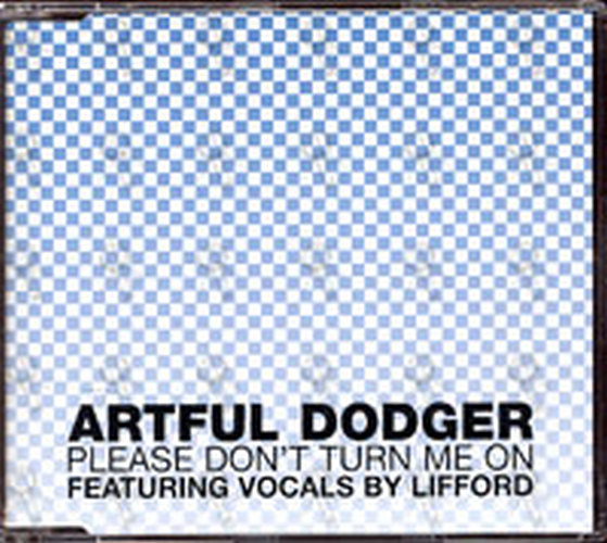 ARTFUL DODGER - Please Don't Turn Me On (featuring vocals by Lifford) - 1