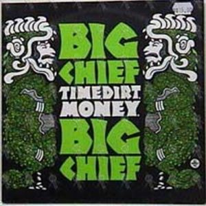 BIG CHIEF - Time Dirt Money - 1