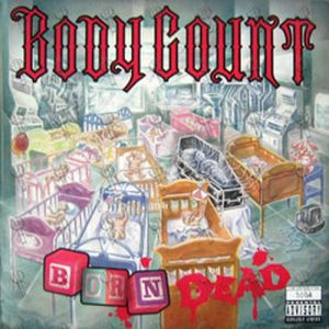 BODY COUNT - Born Dead - 1