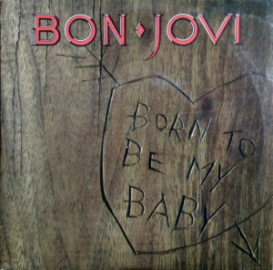 BON JOVI - Born To Be My Baby - 1
