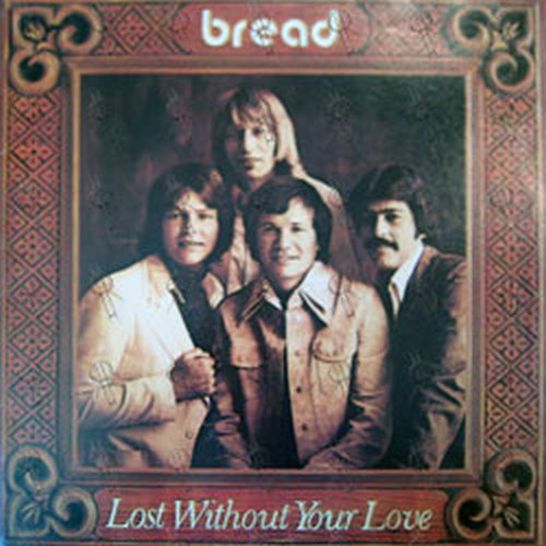BREAD - Lost Without Your Love - 1