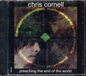 CORNELL-- CHRIS - Preaching The End Of The World - 1