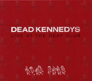 DEAD KENNEDYS - Live At The Deaf Club - 1