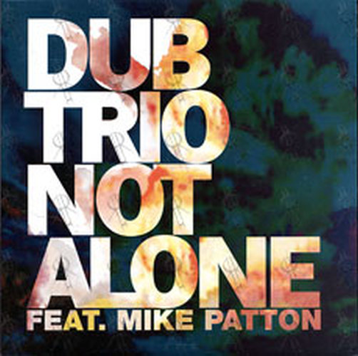 DUB TRIO|MIKE PATTON - Not Alone - 1