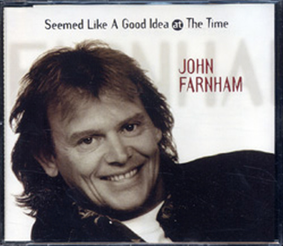 FARNHAM-- JOHN - Seemed Like A Good Idea At The Time - 1