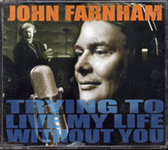 FARNHAM-- JOHN - Trying To Live My Life Without You - 1