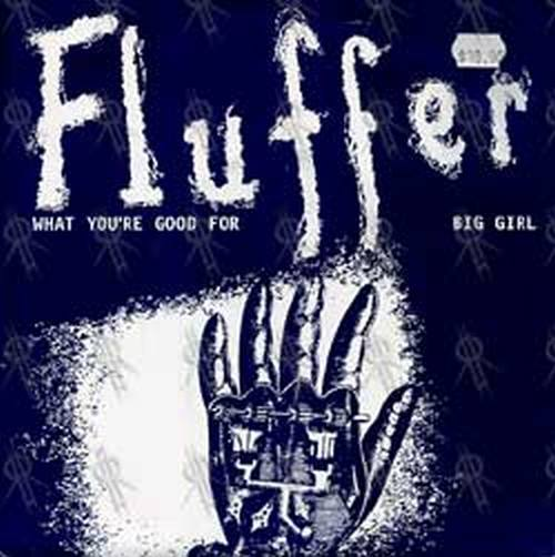FLUFFER - What You're Good For - 1