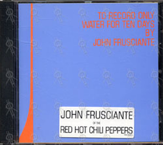 FRUSCIANTE-- JOHN - To Record Only Water For Ten Days - 1