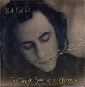 GELDOF-- BOB - The Great Song Of Indifference - 1