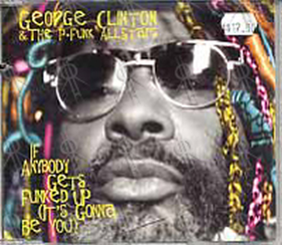 GEORGE CLINTON AND THE P FUNK ALLSTARS - If Anybody Gets Funked Up (It's Going To Be You) - 1