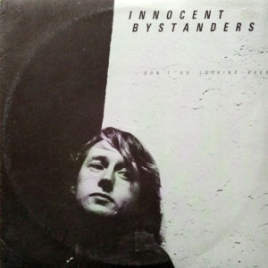 INNOCENT BYSTANDERS - Don't Go Looking Back - 1