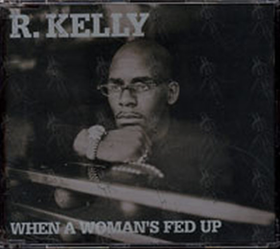 KELLY-- R - When A Woman's Fed Up - 1