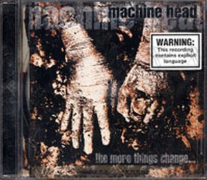 MACHINE HEAD - The More Things Change... - 1