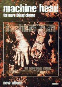 MACHINE HEAD - 'The More Things Change...' Album Poster - 1