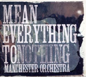 MANCHESTER ORCHESTRA - Mean Everything To Nothing - 1