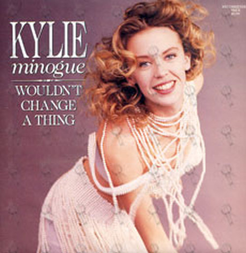 MINOGUE-- KYLIE - Wouldn't Change A Thing - 1