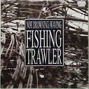NOT DROWNING-- WAVING - Fishing Trawler - 1