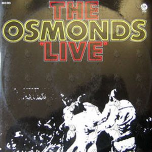 OSMONDS-- THE - The Osmonds Live - 1