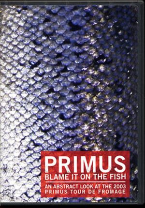 PRIMUS - Blame It On The Fish: An Abstract Look At The 2003 Primus Tour De Fromage - 1