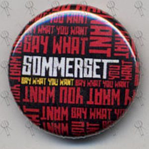 "SOMMERSET - ""Say What You Want"" Badge - 1"