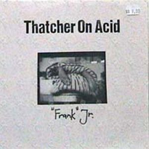 THATCHER ON ACID - 'Frank' Jr - 1