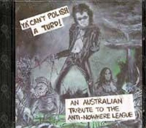VARIOUS ARTISTS - Ya' Can't Polish A Turd! An Australian Tribute To The Anti-Nowhere League - 1