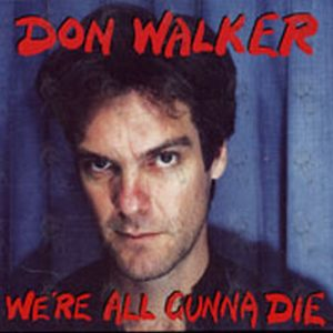 WALKER-- DON - We're All Gunna Die - 1