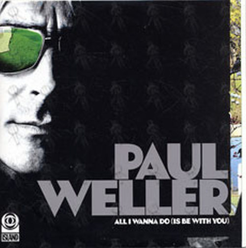 WELLER-- PAUL - All I Wanna Do (Is Be With You) - 1