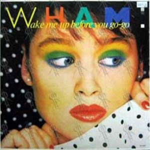 WHAM! - Wake Me Up Before You Go-Go - 1