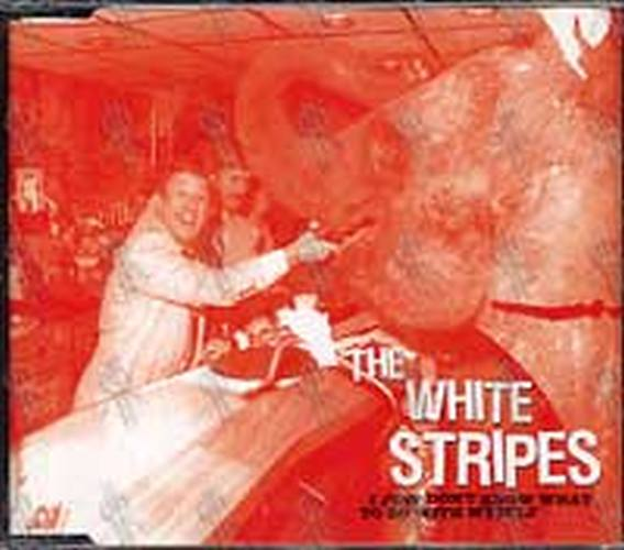 WHITE STRIPES-- THE - I Just Don't Know What To Do With Myself - 1