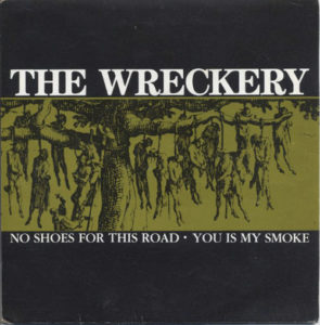 WRECKERY-- THE - No Shoes For This Road / You Is My Smoke - 1
