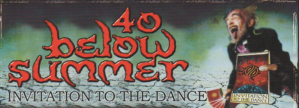 40 BELOW SUMMER. 'Invitation To The Dance' ...